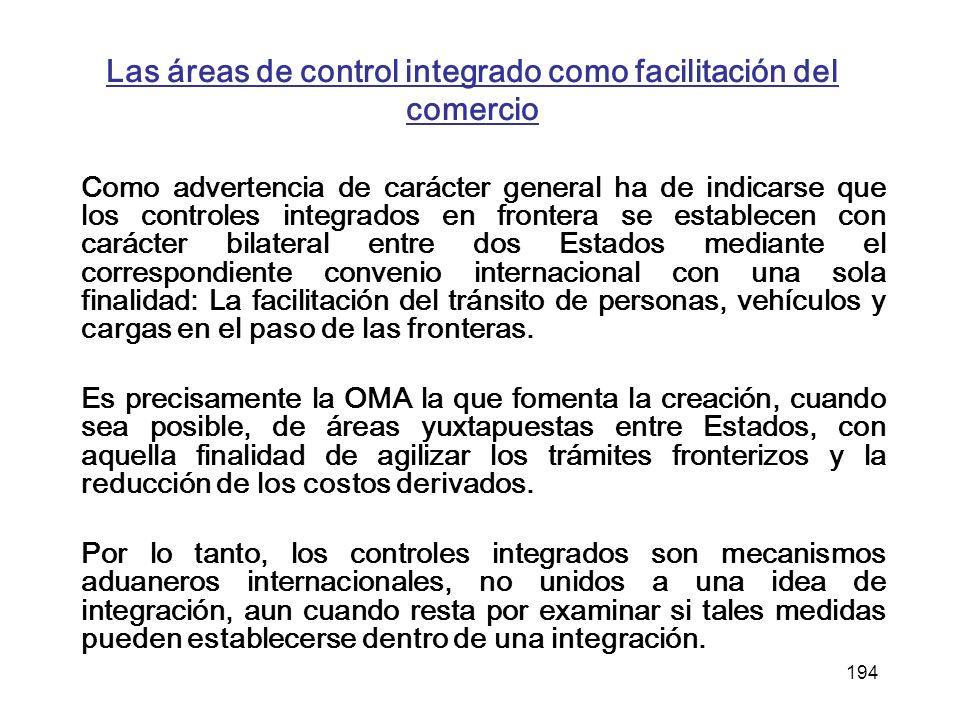 194 Las áreas de control integrado como facilitación del comercio Como advertencia de carácter general ha de indicarse que los controles integrados en