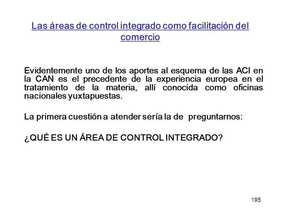 195 Las áreas de control integrado como facilitación del comercio Evidentemente uno de los aportes al esquema de las ACI en la CAN es el precedente de