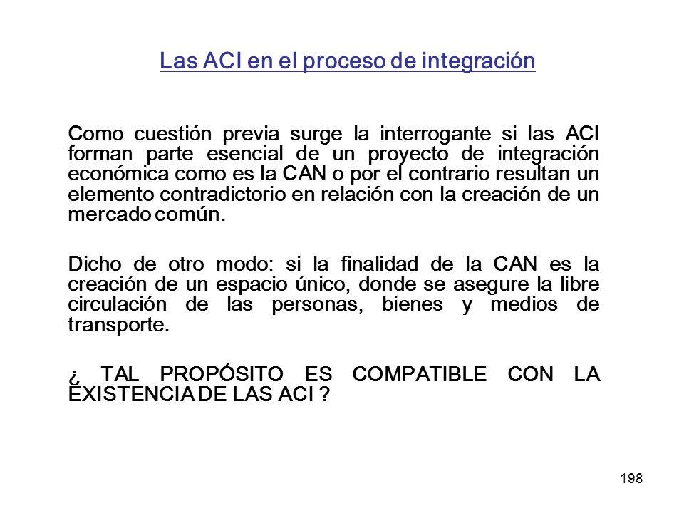 198 Las ACI en el proceso de integración Como cuestión previa surge la interrogante si las ACI forman parte esencial de un proyecto de integración eco