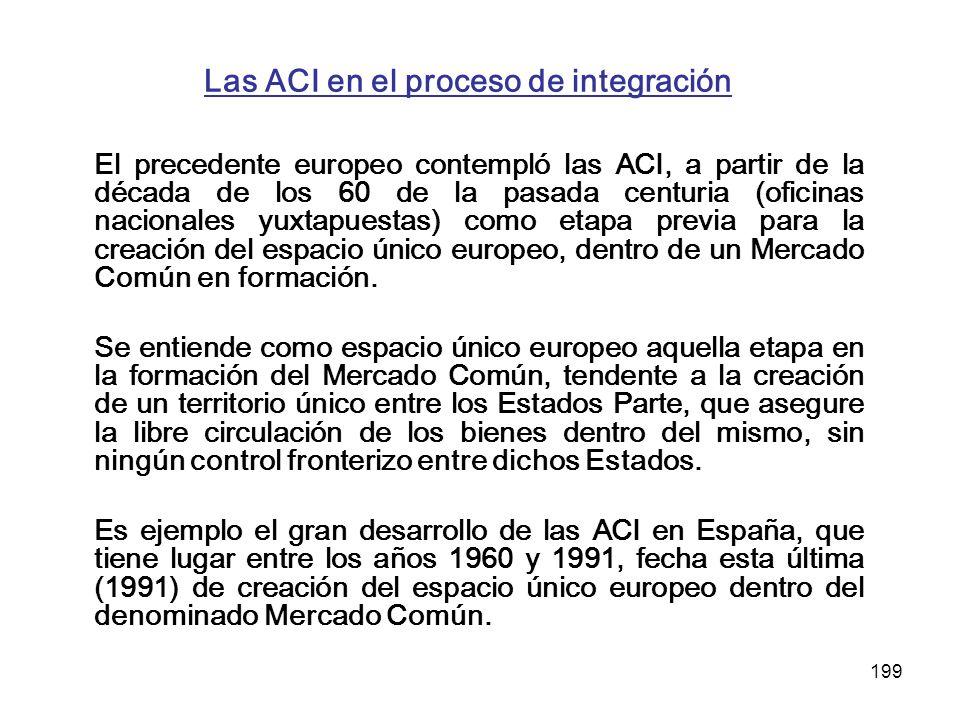 199 Las ACI en el proceso de integración El precedente europeo contempló las ACI, a partir de la década de los 60 de la pasada centuria (oficinas naci