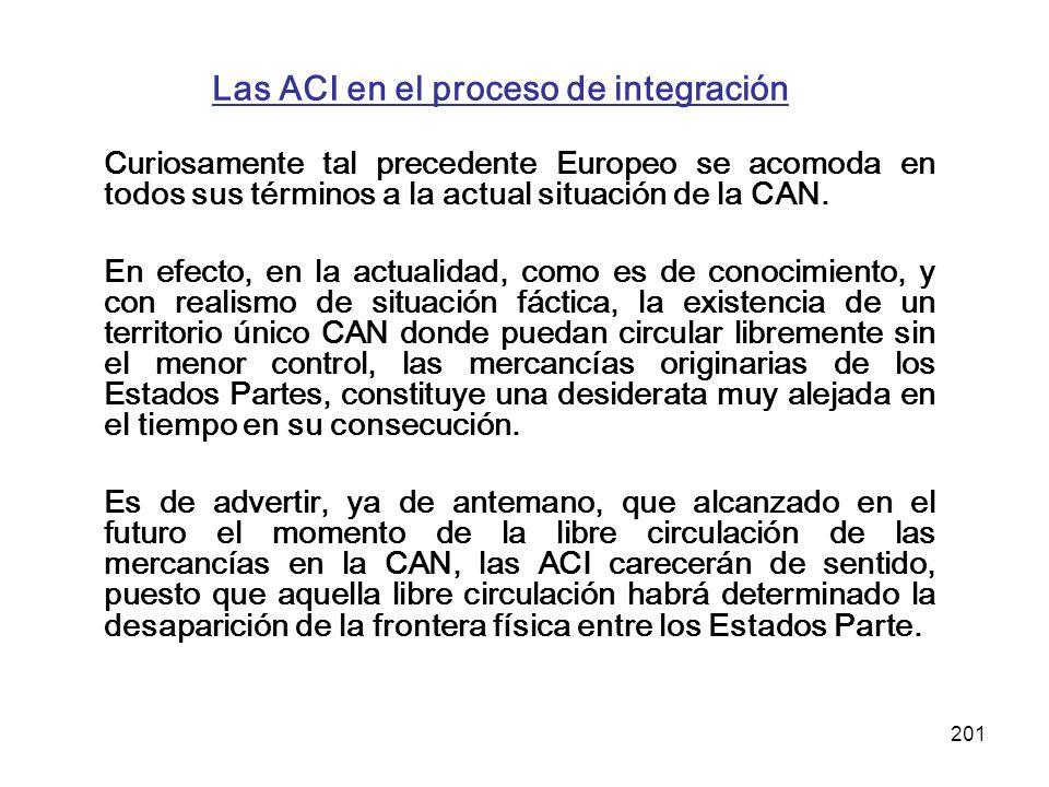 201 Las ACI en el proceso de integración Curiosamente tal precedente Europeo se acomoda en todos sus términos a la actual situación de la CAN. En efec