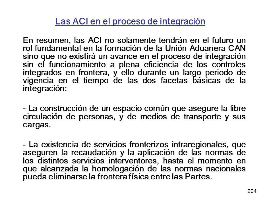 204 Las ACI en el proceso de integración En resumen, las ACI no solamente tendrán en el futuro un rol fundamental en la formación de la Unión Aduanera