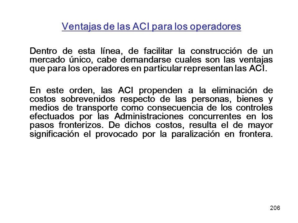 206 Ventajas de las ACI para los operadores Dentro de esta línea, de facilitar la construcción de un mercado único, cabe demandarse cuales son las ven