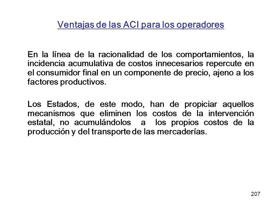 207 Ventajas de las ACI para los operadores En la línea de la racionalidad de los comportamientos, la incidencia acumulativa de costos innecesarios re