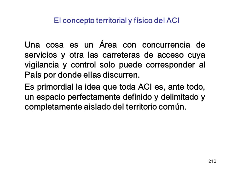 212 El concepto territorial y físico del ACI Una cosa es un Área con concurrencia de servicios y otra las carreteras de acceso cuya vigilancia y contr