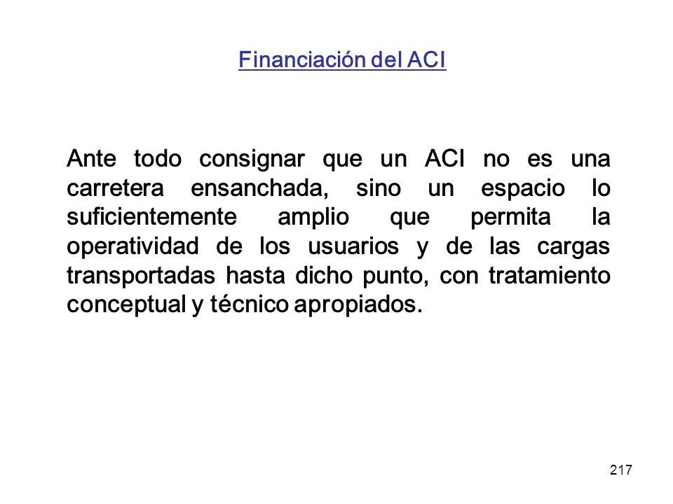 217 Financiación del ACI Ante todo consignar que un ACI no es una carretera ensanchada, sino un espacio lo suficientemente amplio que permita la opera