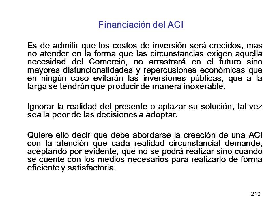 219 Financiación del ACI Es de admitir que los costos de inversión será crecidos, mas no atender en la forma que las circunstancias exigen aquella nec