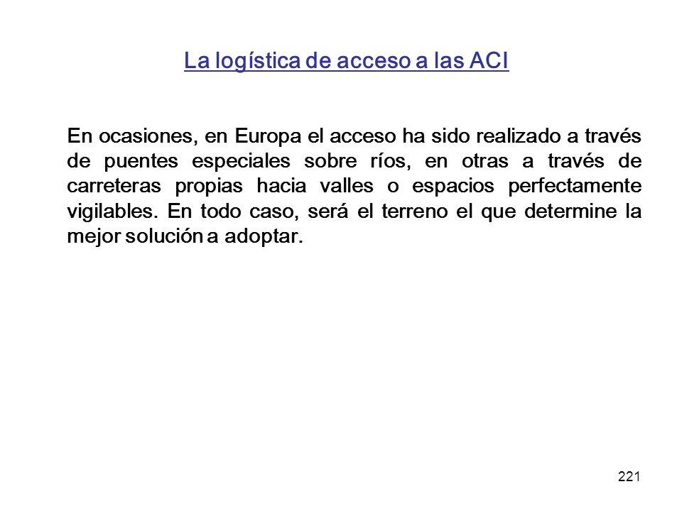 221 La logística de acceso a las ACI En ocasiones, en Europa el acceso ha sido realizado a través de puentes especiales sobre ríos, en otras a través