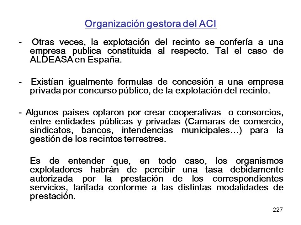 227 Organización gestora del ACI - Otras veces, la explotación del recinto se confería a una empresa publica constituida al respecto. Tal el caso de A