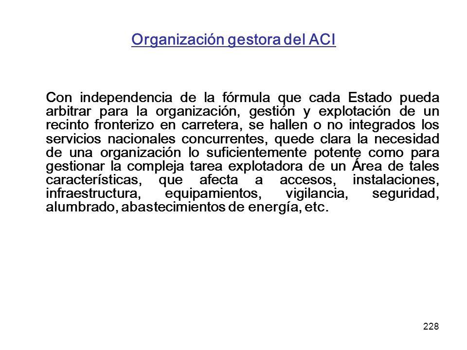 228 Organización gestora del ACI Con independencia de la fórmula que cada Estado pueda arbitrar para la organización, gestión y explotación de un reci