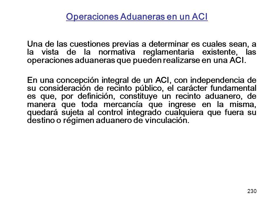 230 Operaciones Aduaneras en un ACI Una de las cuestiones previas a determinar es cuales sean, a la vista de la normativa reglamentaria existente, las