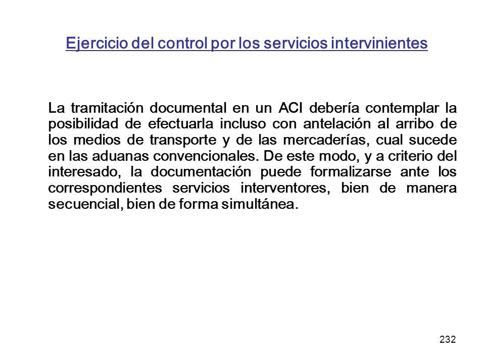 232 Ejercicio del control por los servicios intervinientes La tramitación documental en un ACI debería contemplar la posibilidad de efectuarla incluso