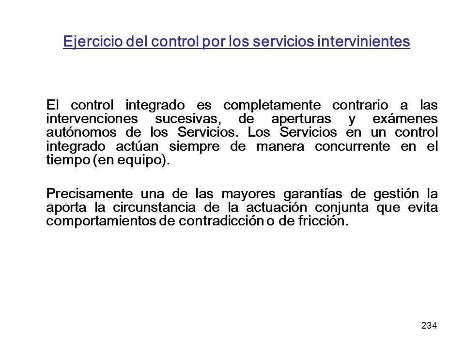 234 Ejercicio del control por los servicios intervinientes El control integrado es completamente contrario a las intervenciones sucesivas, de apertura