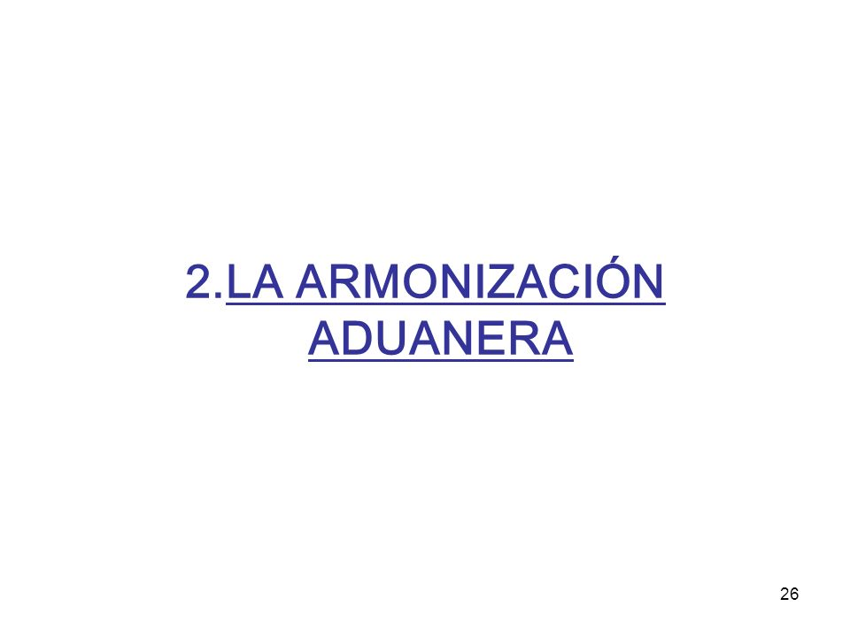 26 2.LA ARMONIZACIÓN ADUANERA