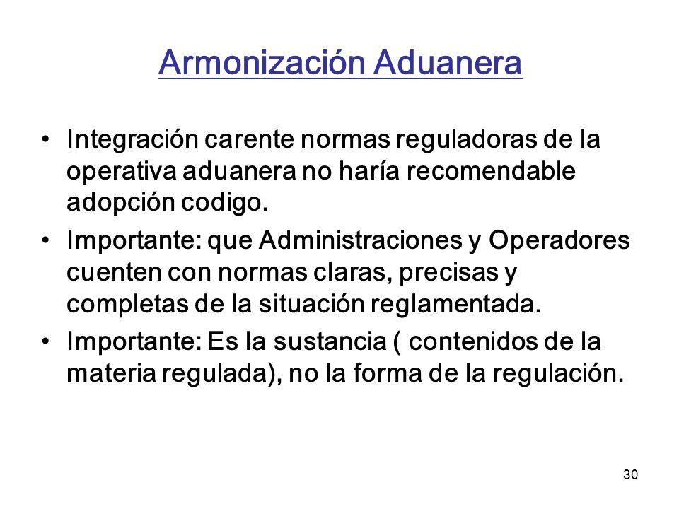 30 Armonización Aduanera Integración carente normas reguladoras de la operativa aduanera no haría recomendable adopción codigo. Importante: que Admini