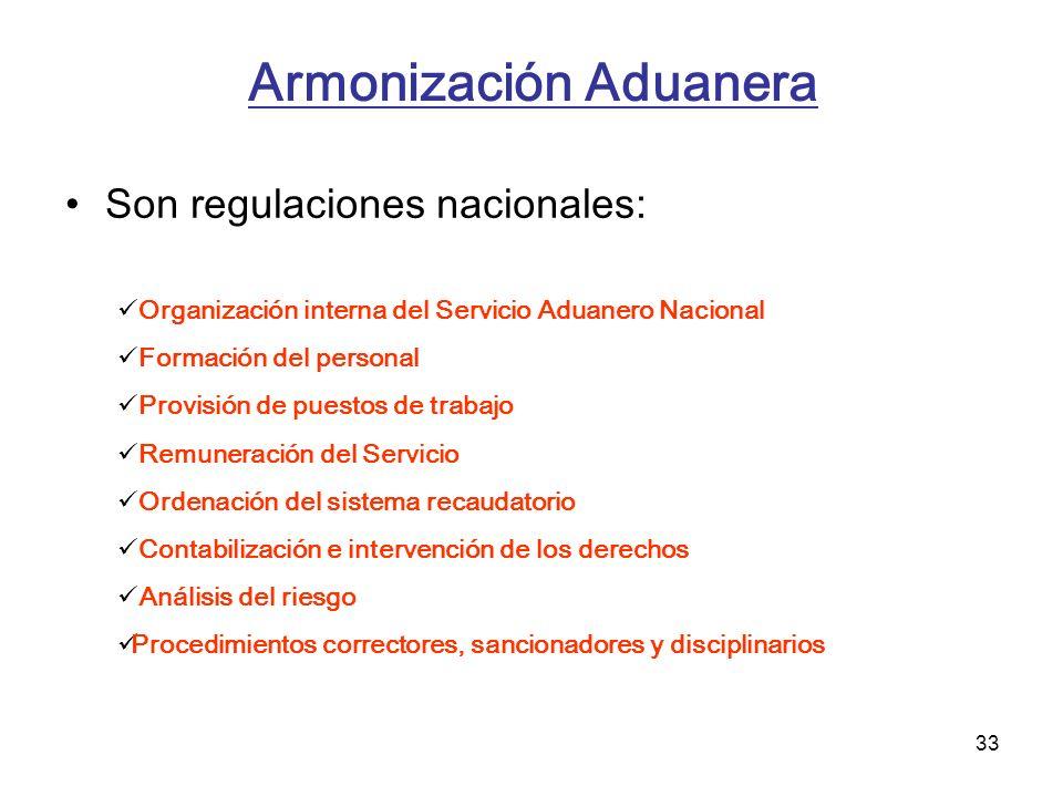 33 Armonización Aduanera Son regulaciones nacionales: Organización interna del Servicio Aduanero Nacional Formación del personal Provisión de puestos