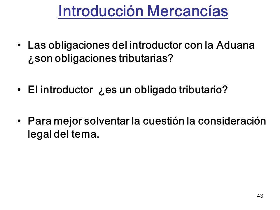 43 Introducción Mercancías Las obligaciones del introductor con la Aduana ¿son obligaciones tributarias? El introductor ¿es un obligado tributario? Pa