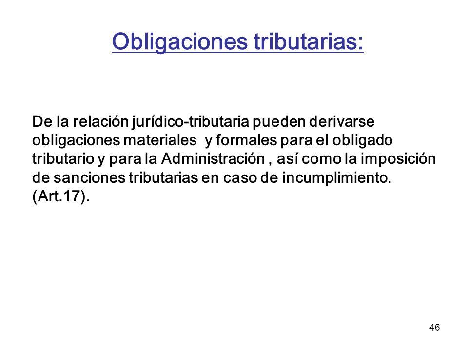 46 Obligaciones tributarias: De la relación jurídico-tributaria pueden derivarse obligaciones materiales y formales para el obligado tributario y para