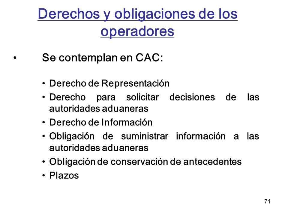 71 Derechos y obligaciones de los operadores Se contemplan en CAC: Derecho de Representación Derecho para solicitar decisiones de las autoridades adua
