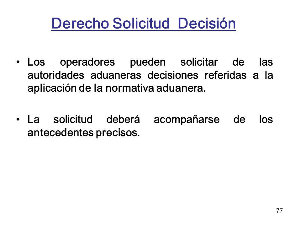 77 Derecho Solicitud Decisión Los operadores pueden solicitar de las autoridades aduaneras decisiones referidas a la aplicación de la normativa aduane
