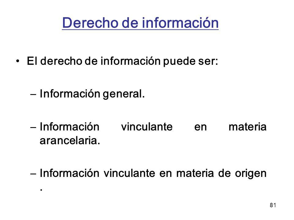81 Derecho de información El derecho de información puede ser: –Información general. –Información vinculante en materia arancelaria. –Información vinc