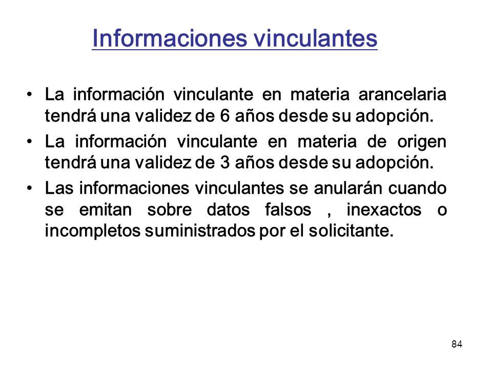 84 Informaciones vinculantes La información vinculante en materia arancelaria tendrá una validez de 6 años desde su adopción. La información vinculant
