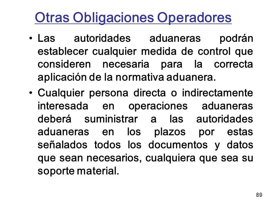 89 Otras Obligaciones Operadores Las autoridades aduaneras podrán establecer cualquier medida de control que consideren necesaria para la correcta apl