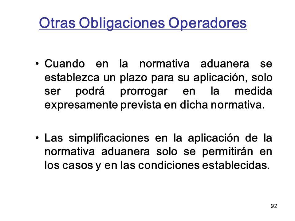 92 Otras Obligaciones Operadores Cuando en la normativa aduanera se establezca un plazo para su aplicación, solo ser podrá prorrogar en la medida expr