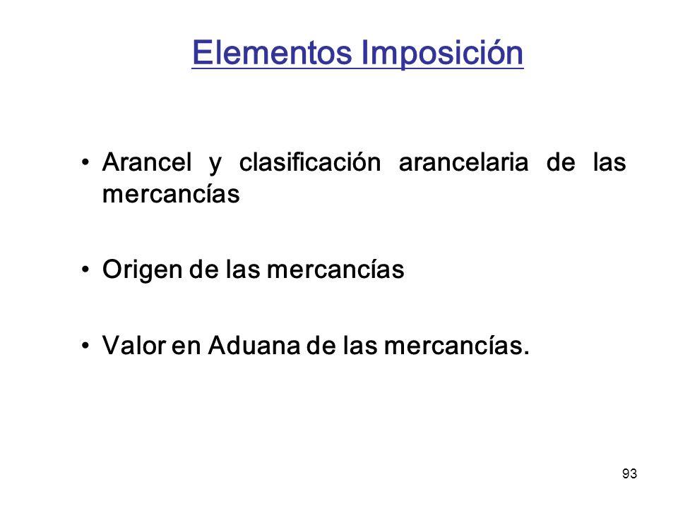 93 Elementos Imposición Arancel y clasificación arancelaria de las mercancías Origen de las mercancías Valor en Aduana de las mercancías.