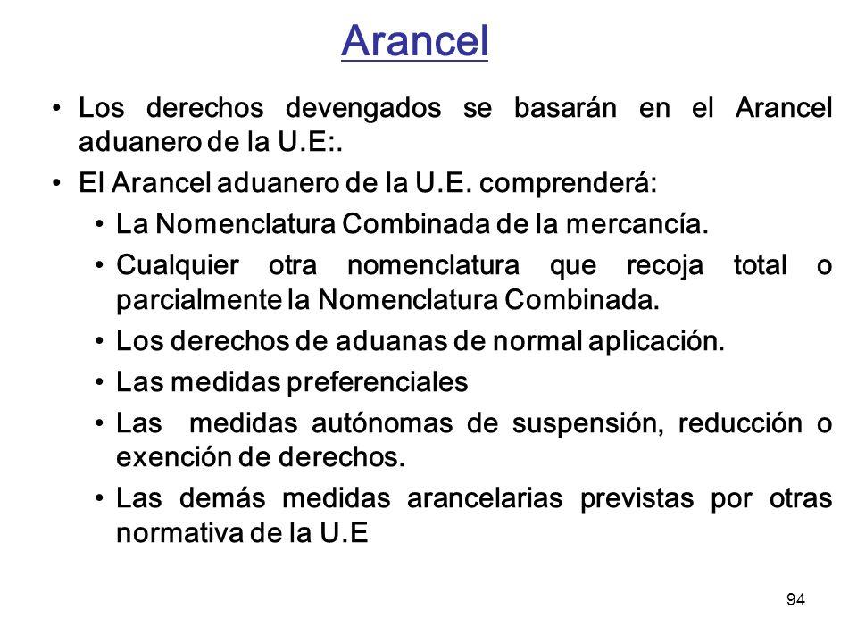94 Arancel Los derechos devengados se basarán en el Arancel aduanero de la U.E:. El Arancel aduanero de la U.E. comprenderá: La Nomenclatura Combinada