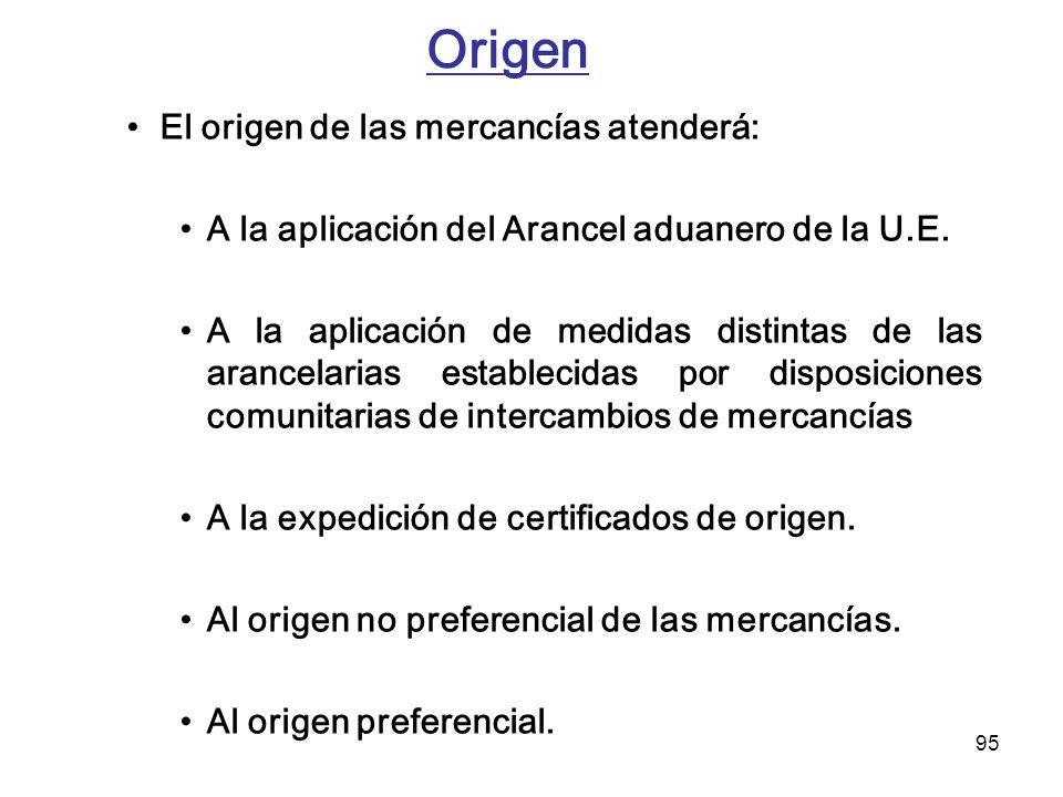 95 Origen El origen de las mercancías atenderá: A la aplicación del Arancel aduanero de la U.E. A la aplicación de medidas distintas de las arancelari