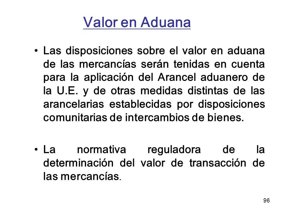 96 Valor en Aduana Las disposiciones sobre el valor en aduana de las mercancías serán tenidas en cuenta para la aplicación del Arancel aduanero de la