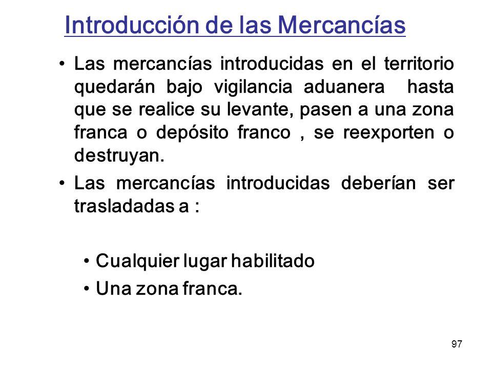 97 Introducción de las Mercancías Las mercancías introducidas en el territorio quedarán bajo vigilancia aduanera hasta que se realice su levante, pase