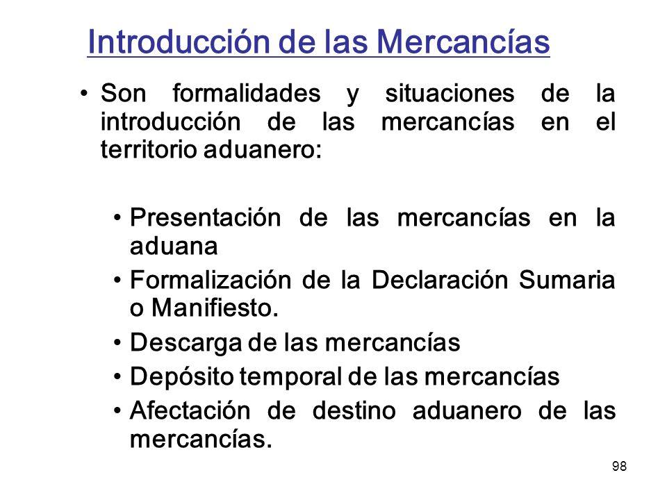 98 Introducción de las Mercancías Son formalidades y situaciones de la introducción de las mercancías en el territorio aduanero: Presentación de las m