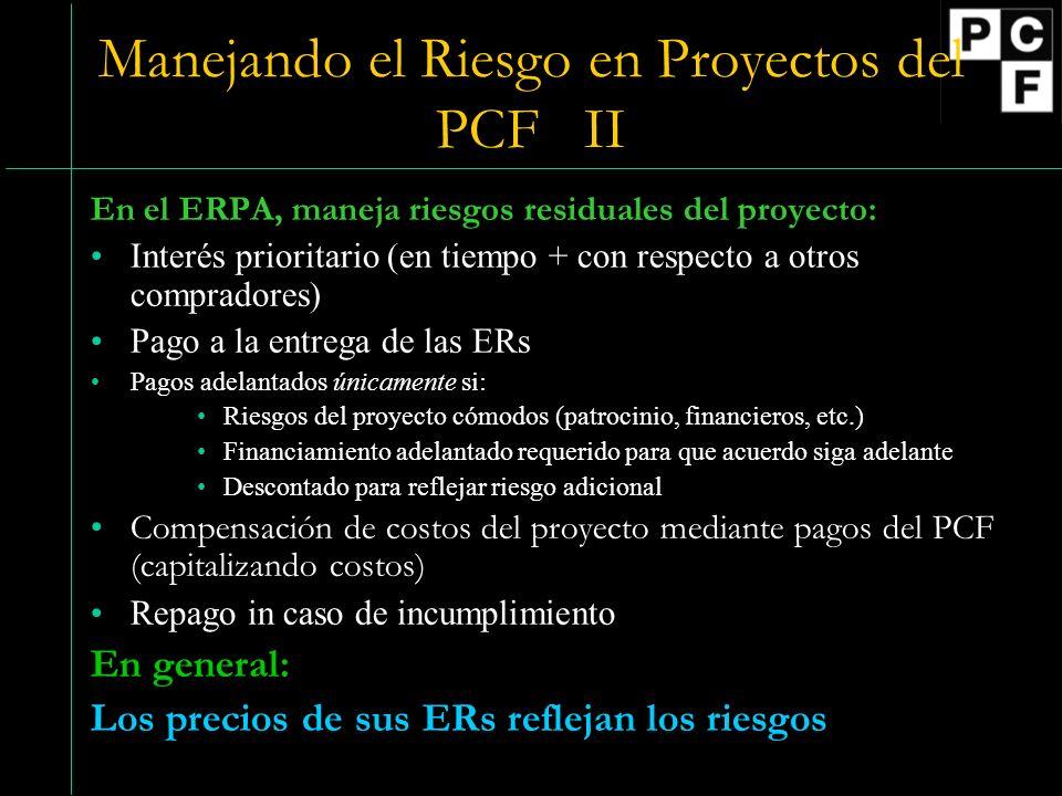 Manejando el Riesgo en Proyectos del PCF II En el ERPA, maneja riesgos residuales del proyecto: Interés prioritario (en tiempo + con respecto a otros compradores) Pago a la entrega de las ERs Pagos adelantados únicamente si: Riesgos del proyecto cómodos (patrocinio, financieros, etc.) Financiamiento adelantado requerido para que acuerdo siga adelante Descontado para reflejar riesgo adicional Compensación de costos del proyecto mediante pagos del PCF (capitalizando costos) Repago in caso de incumplimiento En general: Los precios de sus ERs reflejan los riesgos