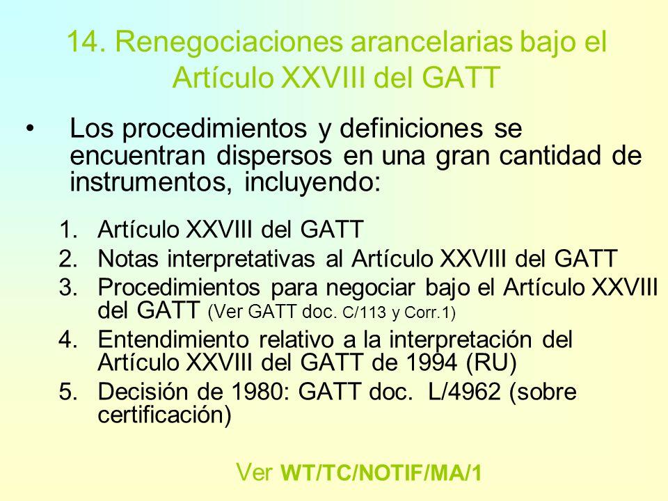 14. Renegociaciones arancelarias bajo el Artículo XXVIII del GATT Los Miembros pueden modificar sus concesiones mediantenegociación y acuerdo con los