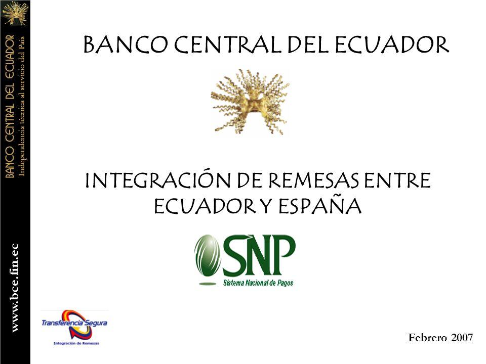 BANCO CENTRAL DEL ECUADOR INTEGRACIÓN DE REMESAS ENTRE ECUADOR Y ESPAÑA Febrero 2007