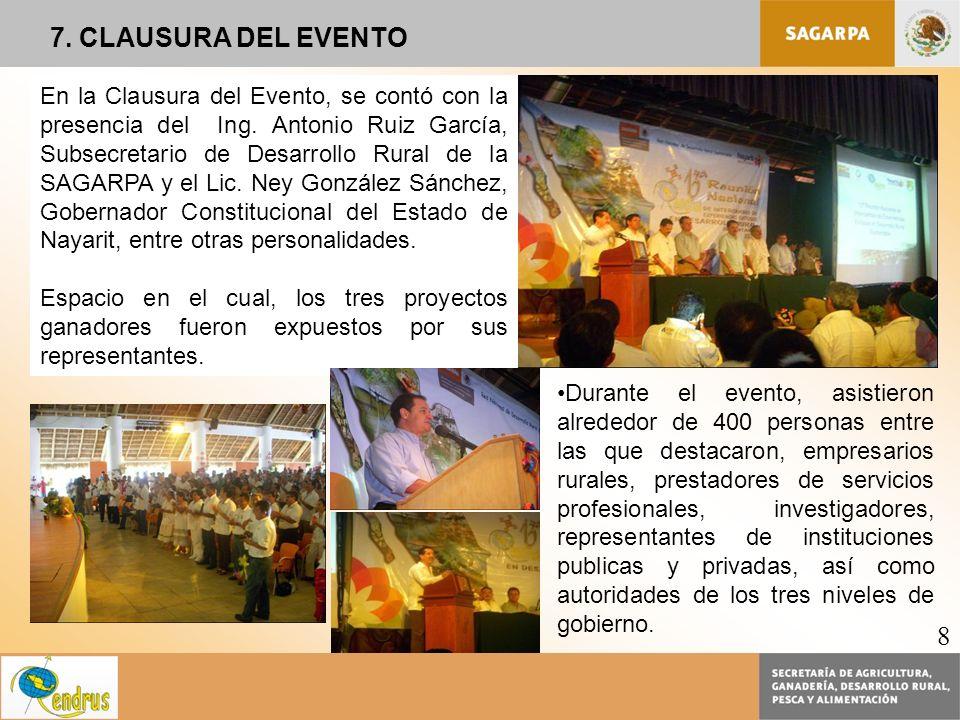 En la Clausura del Evento, se contó con la presencia del Ing. Antonio Ruiz García, Subsecretario de Desarrollo Rural de la SAGARPA y el Lic. Ney Gonzá