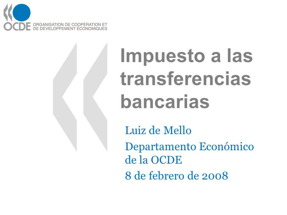 Impuesto a las transferencias bancarias Luiz de Mello Departamento Económico de la OCDE 8 de febrero de 2008