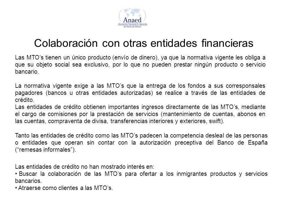 Colaboración con otras entidades financieras Tanto las entidades de crédito como las MTOs padecen la competencia desleal de las personas o entidades que operan sin contar con la autorización preceptiva del Banco de España (remesas informales).
