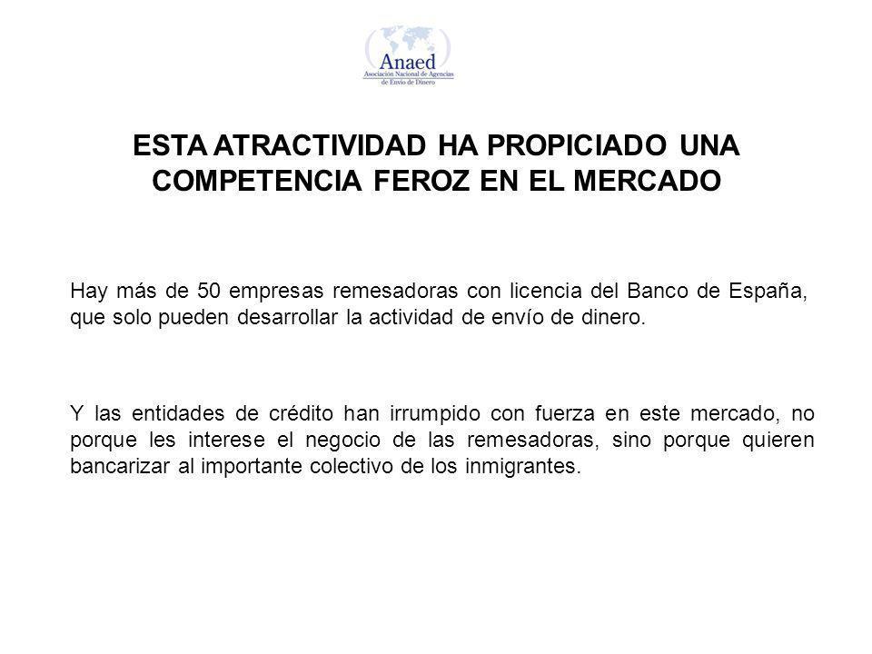 ESTA ATRACTIVIDAD HA PROPICIADO UNA COMPETENCIA FEROZ EN EL MERCADO Hay más de 50 empresas remesadoras con licencia del Banco de España, que solo pueden desarrollar la actividad de envío de dinero.
