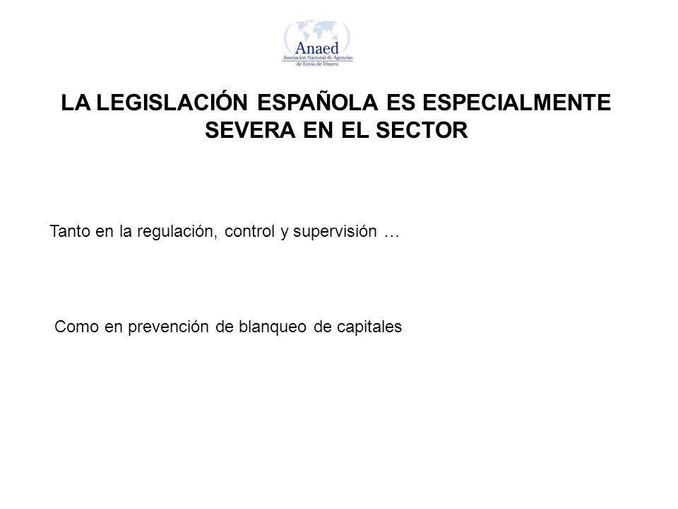 LA LEGISLACIÓN ESPAÑOLA ES ESPECIALMENTE SEVERA EN EL SECTOR Tanto en la regulación, control y supervisión … Como en prevención de blanqueo de capital