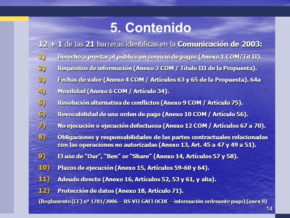 14 12 + 1 de las 21 barreras identificas en la Comunicación de 2003: 1) Derecho a prestar al público un servicio de pagos (Anexo 1 COM/Tit II).