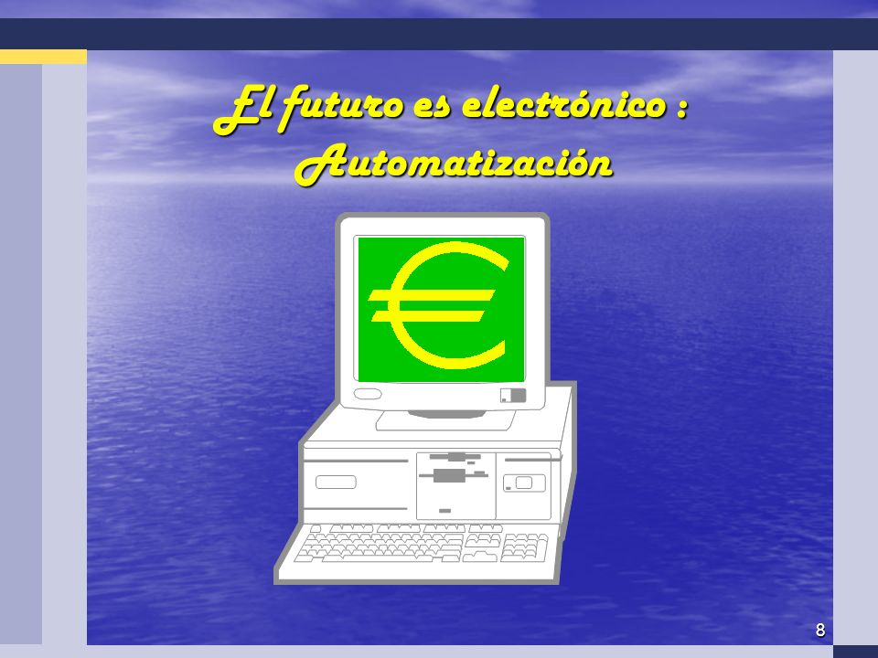8 El futuro es electrónico : Automatización