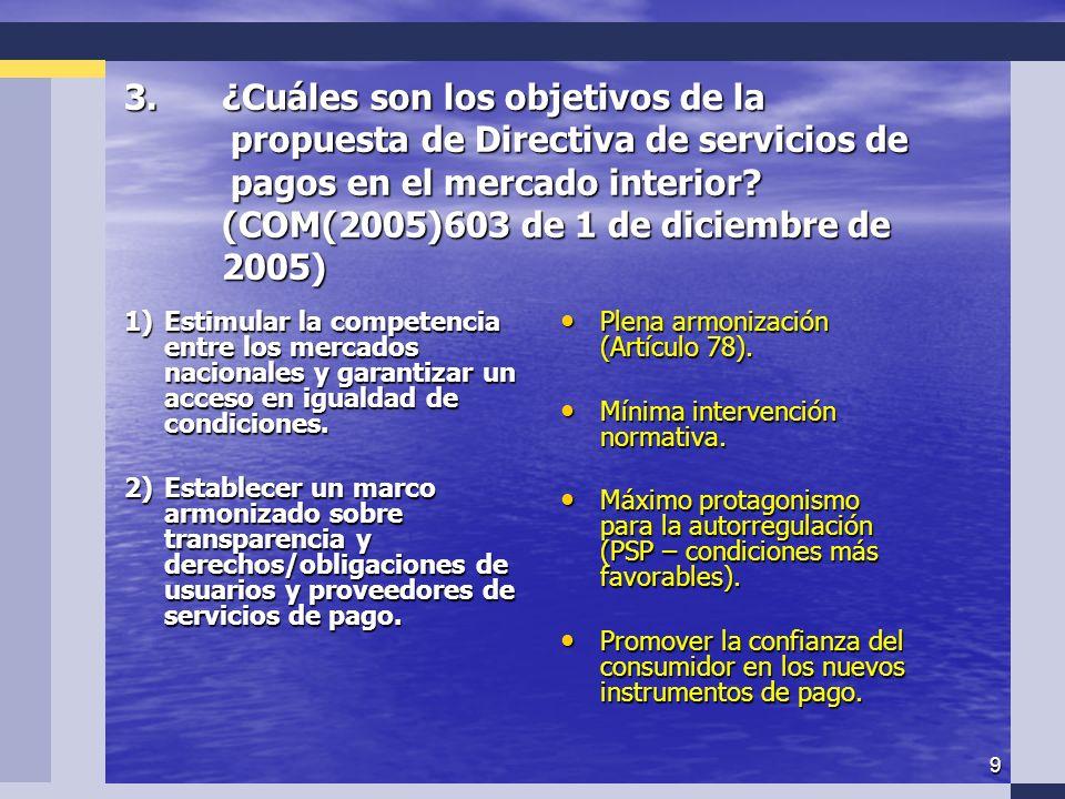 9 3.¿ Cuáles son los objetivos de la propuesta de Directiva de servicios de pagos en el mercado interior.