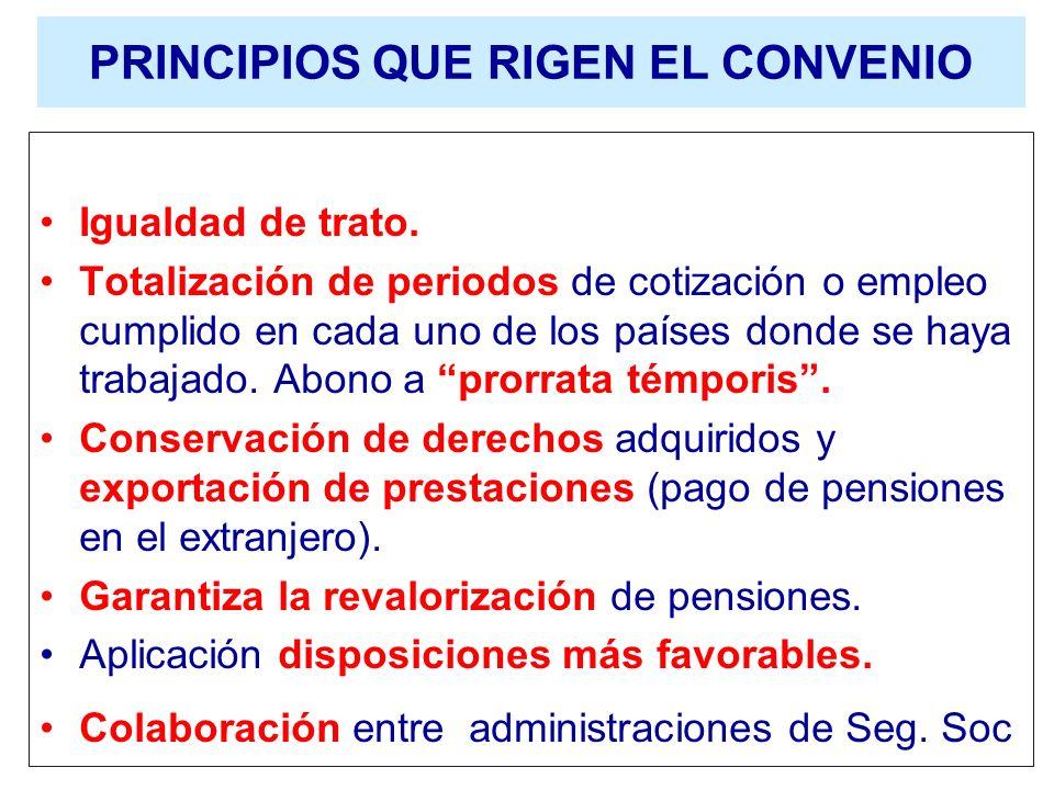 PRINCIPIOS QUE RIGEN EL CONVENIO Igualdad de trato. Totalización de periodos de cotización o empleo cumplido en cada uno de los países donde se haya t