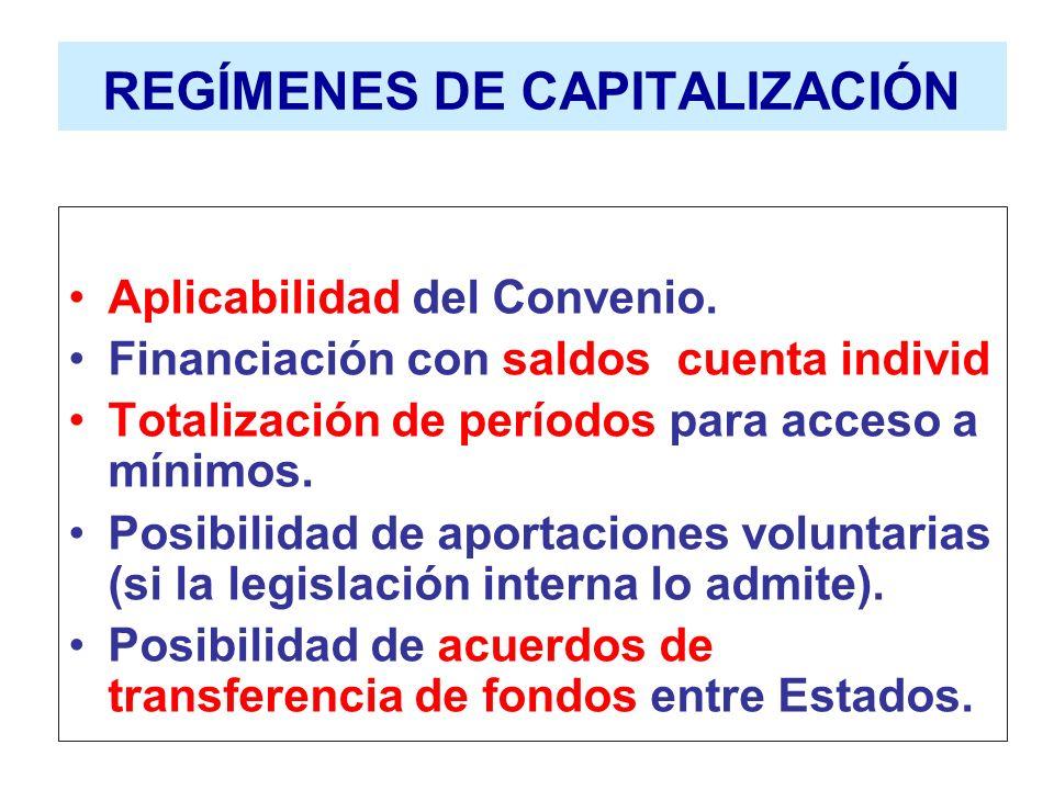 REGÍMENES DE CAPITALIZACIÓN Aplicabilidad del Convenio. Financiación con saldos cuenta individ Totalización de períodos para acceso a mínimos. Posibil