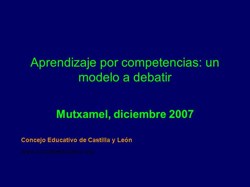 Aprendizaje por competencias: un modelo a debatir Mutxamel, diciembre 2007 Concejo Educativo de Castilla y León www.concejoeducativo.org
