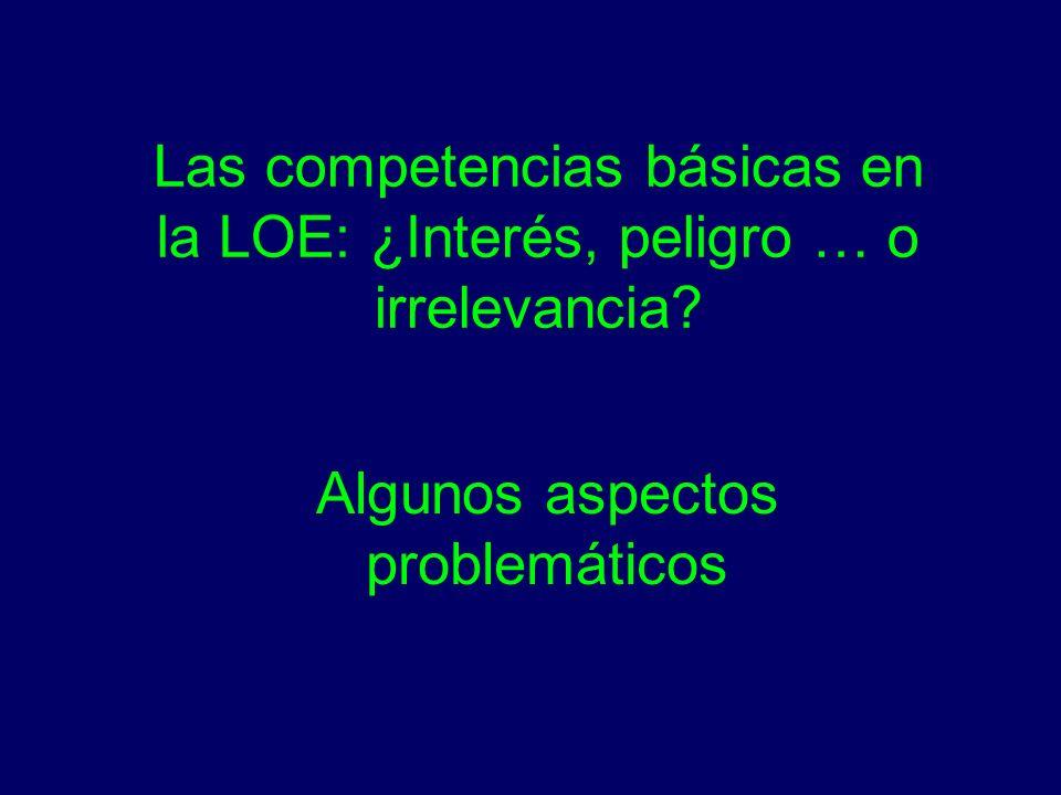 Las competencias básicas en la LOE: ¿Interés, peligro … o irrelevancia.