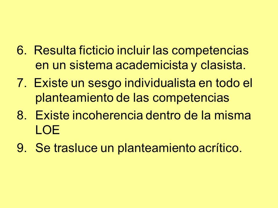 6. Resulta ficticio incluir las competencias en un sistema academicista y clasista.